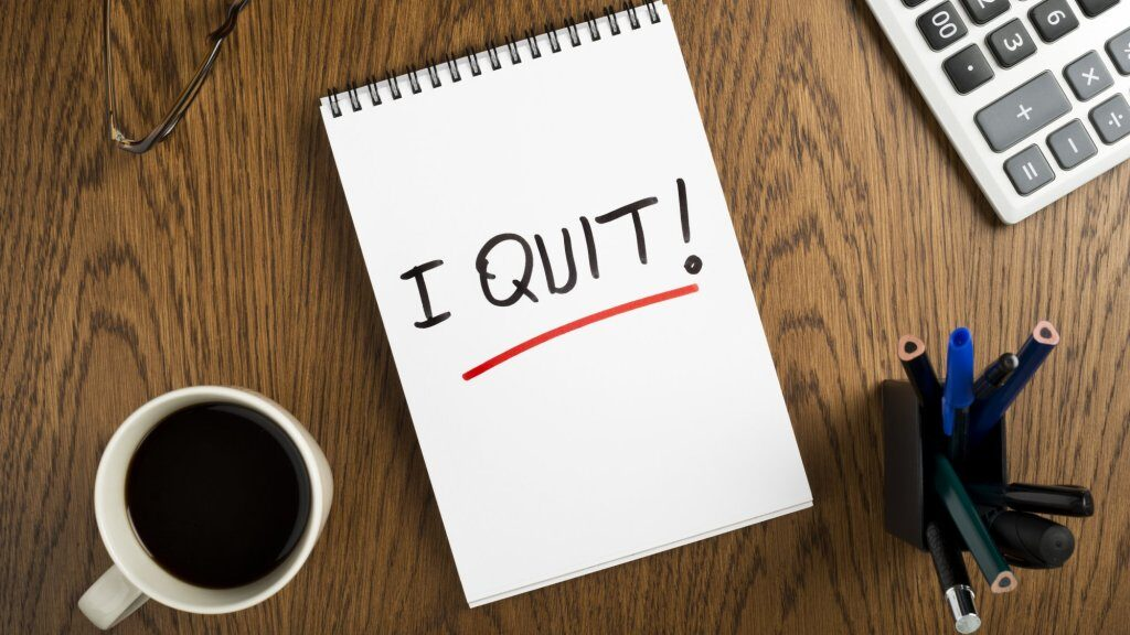 I quit my job – Do your homework before quitting